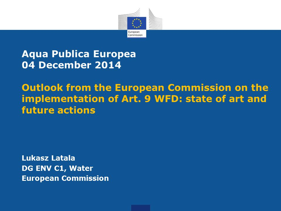 Aqua Publica Europea 04 December 2014 Outlook from the European Commission on the implementation of Art.