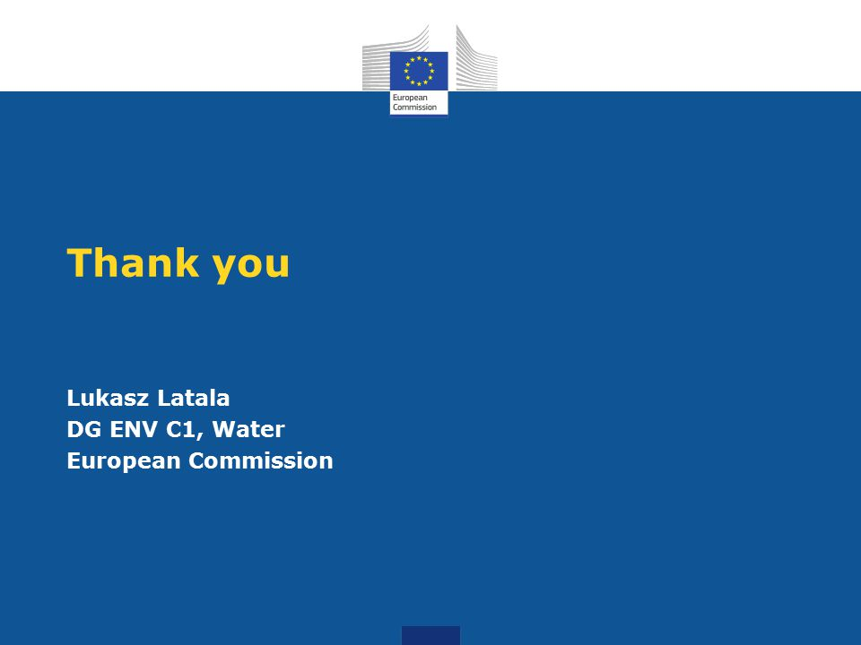 Thank you Lukasz Latala DG ENV C1, Water European Commission