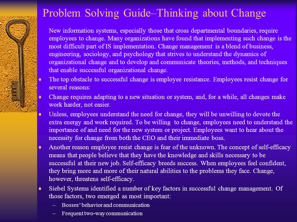 Problem Solving Guide–Thinking about Change New information systems, especially those that cross departmental boundaries, require employees to change.