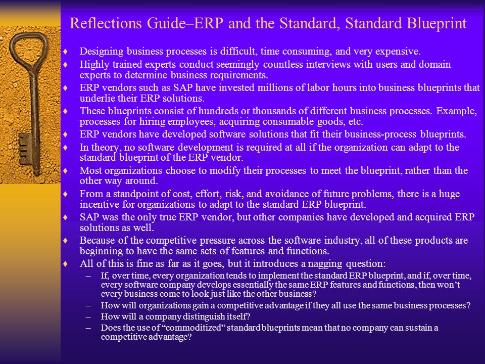 Reflections Guide–ERP and the Standard, Standard Blueprint  Designing business processes is difficult, time consuming, and very expensive.