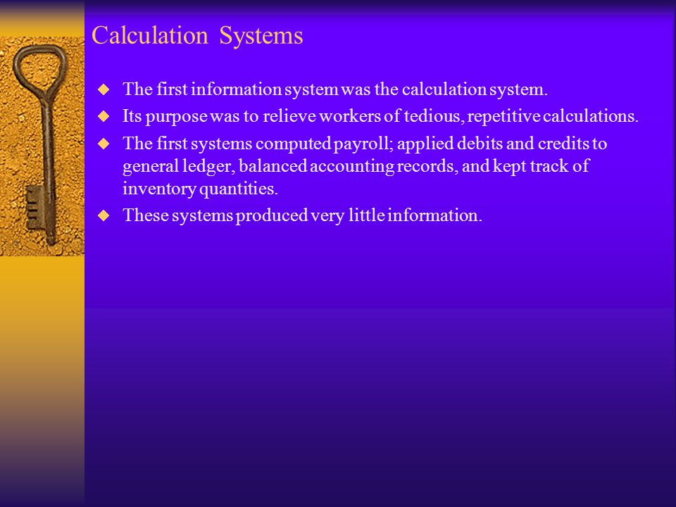 Calculation Systems  The first information system was the calculation system.