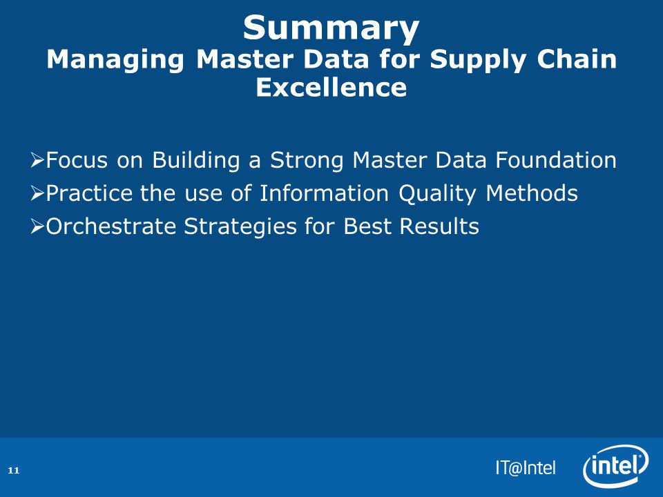 11 Summary Managing Master Data for Supply Chain Excellence  Focus on Building a Strong Master Data Foundation  Practice the use of Information Quality Methods  Orchestrate Strategies for Best Results