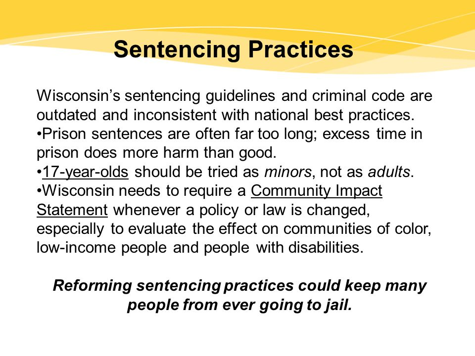 Sentencing Practices Wisconsin's sentencing guidelines and criminal code are outdated and inconsistent with national best practices.