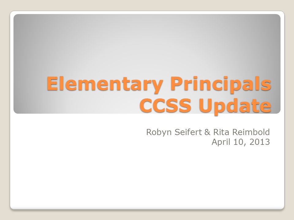 Elementary Principals CCSS Update Robyn Seifert & Rita Reimbold April 10, 2013