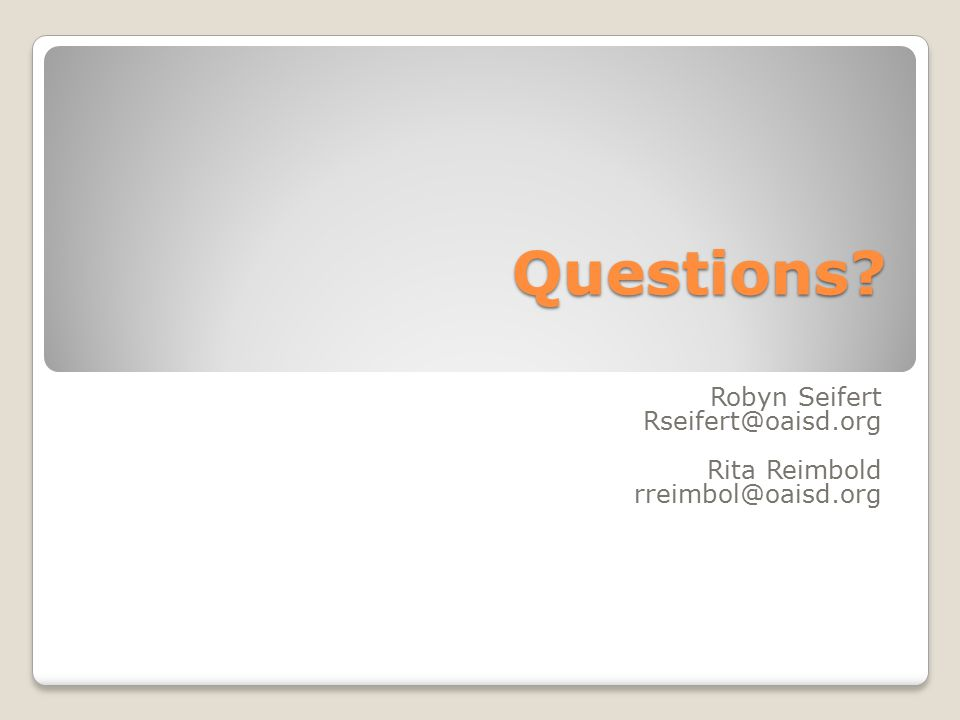 Questions? Robyn Seifert Rseifert@oaisd.org Rita Reimbold rreimbol@oaisd.org
