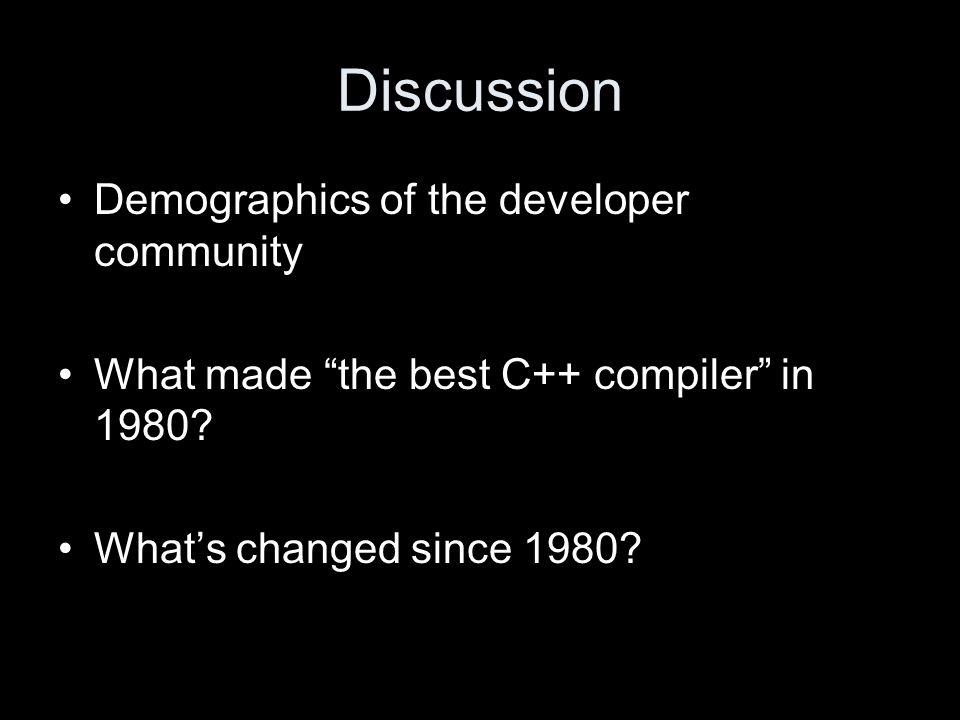 Discussion Demographics of the developer community What made the best C++ compiler in 1980.