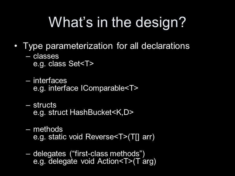 What's in the design. Type parameterization for all declarations –classes e.g.