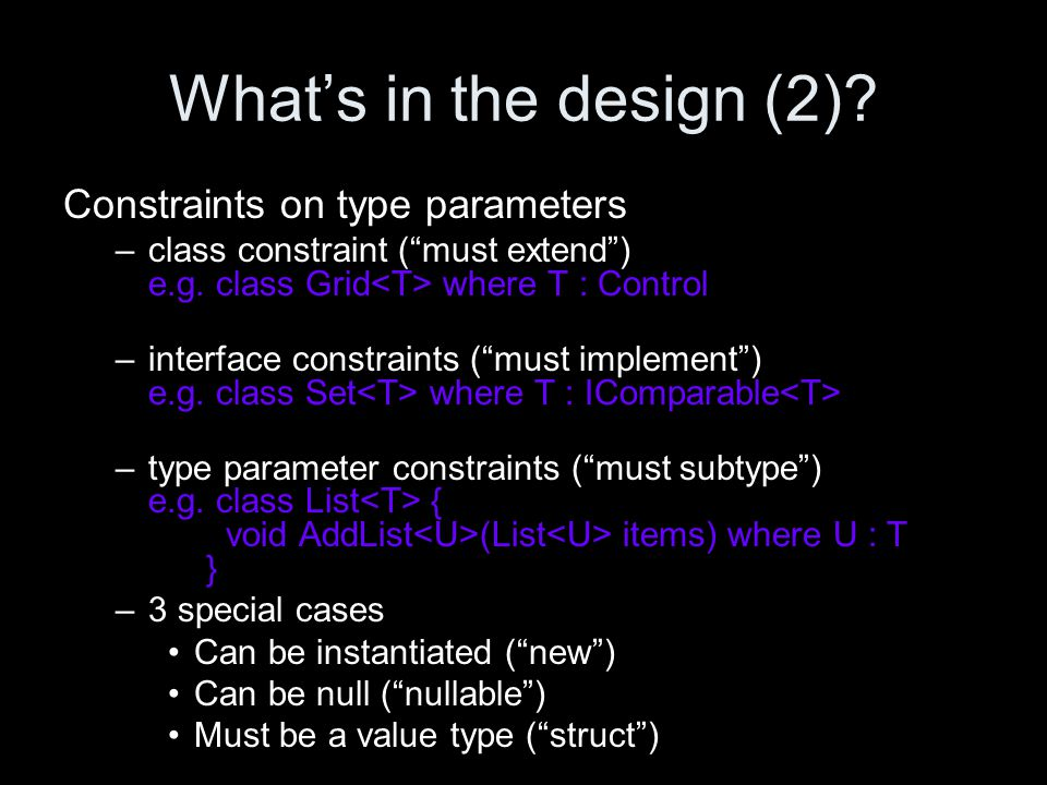 What's in the design (2). Constraints on type parameters –class constraint ( must extend ) e.g.