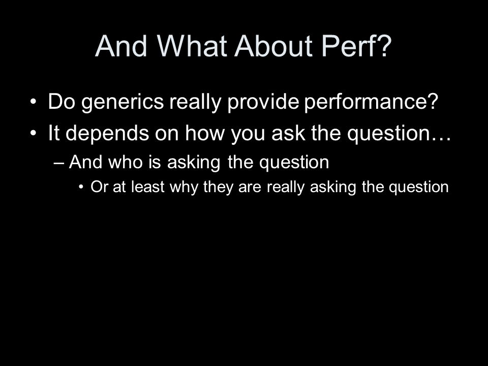 And What About Perf. Do generics really provide performance.