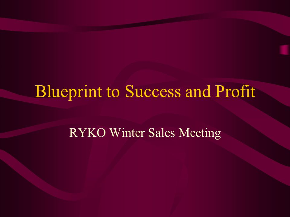 Blueprint to Success and Profit RYKO Winter Sales Meeting