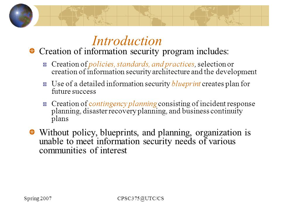 Spring 2007CPSC375@UTC/CS Information Classification Classification of information is an important aspect of policy Policies are classified, least for internal use only .