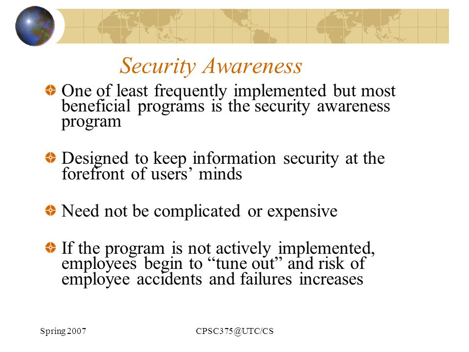 Spring 2007CPSC375@UTC/CS Security Awareness One of least frequently implemented but most beneficial programs is the security awareness program Design
