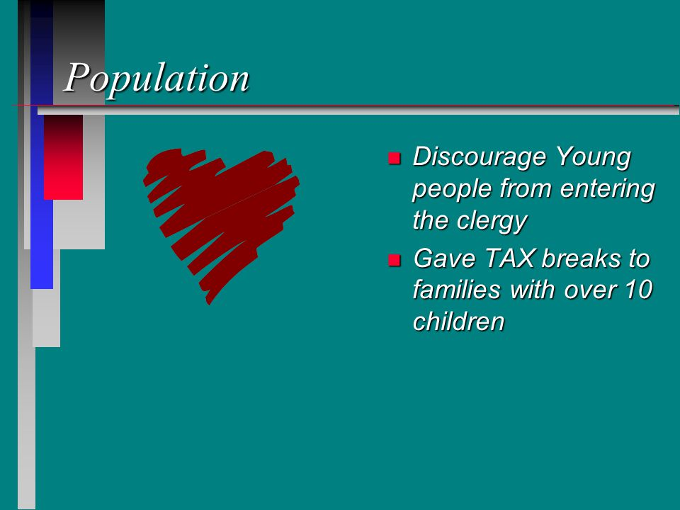 Population n Discourage Young people from entering the clergy n Gave TAX breaks to families with over 10 children