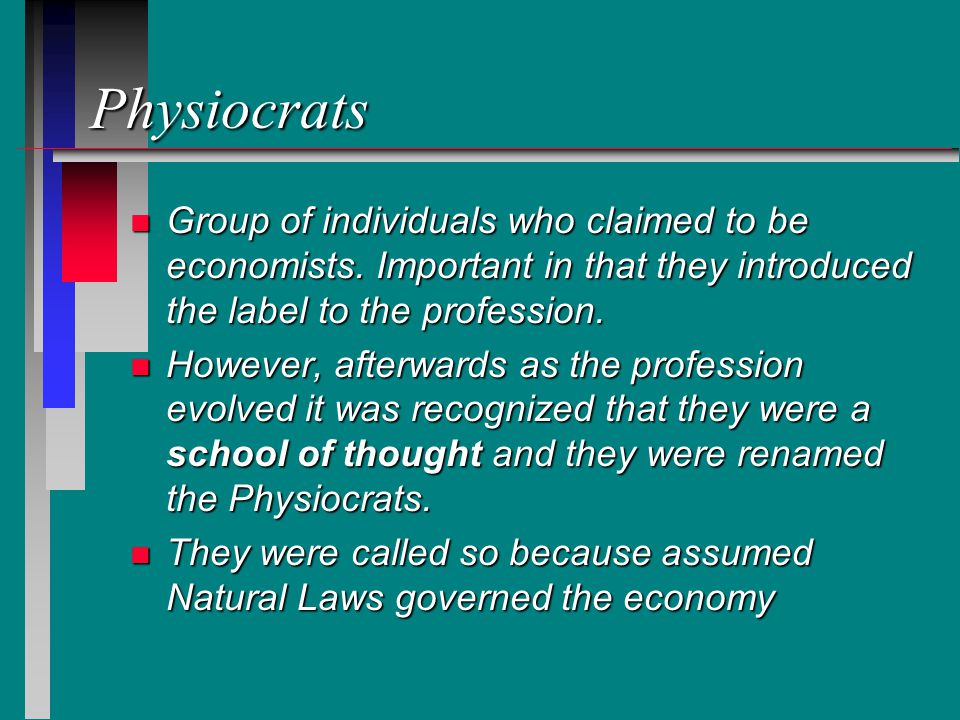 Physiocrats n Group of individuals who claimed to be economists.