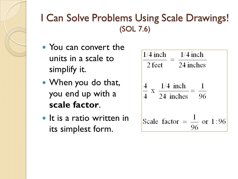 You can convert the units in a scale to simplify it. When you do that, you end up with a scale factor. It is a ratio written in its simplest form.