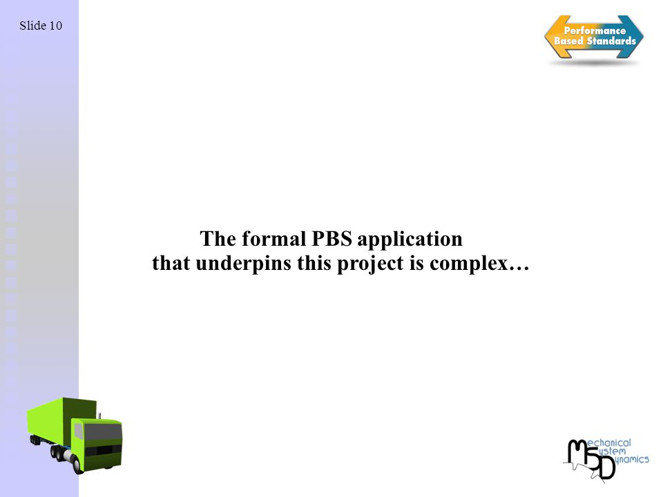 Slide 10 The formal PBS application that underpins this project is complex…