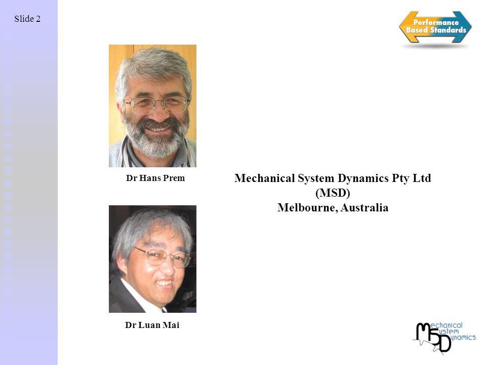 Slide 2 Dr Hans Prem Dr Luan Mai Mechanical System Dynamics Pty Ltd (MSD) Melbourne, Australia