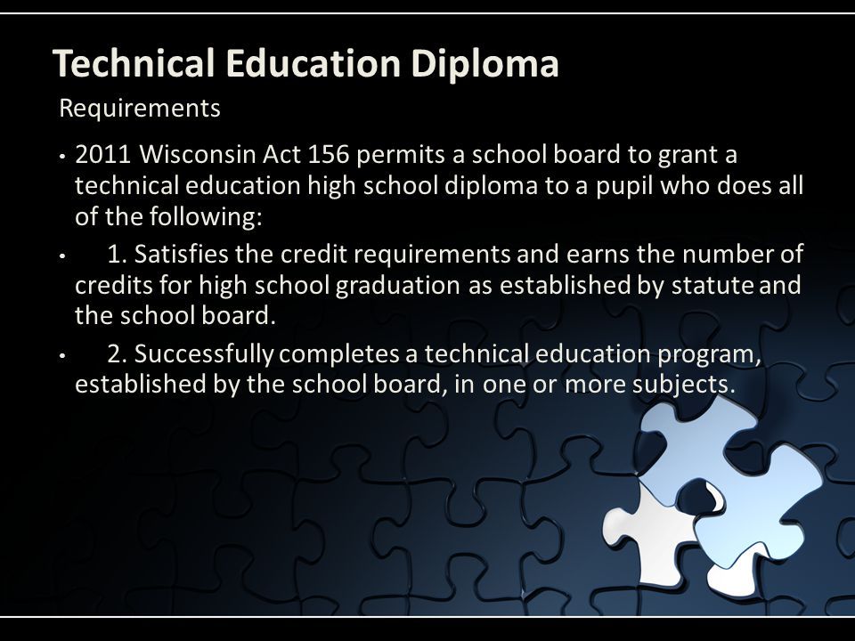 Technical Education Diploma 2011 Wisconsin Act 156 permits a school board to grant a technical education high school diploma to a pupil who does all of the following: 1.