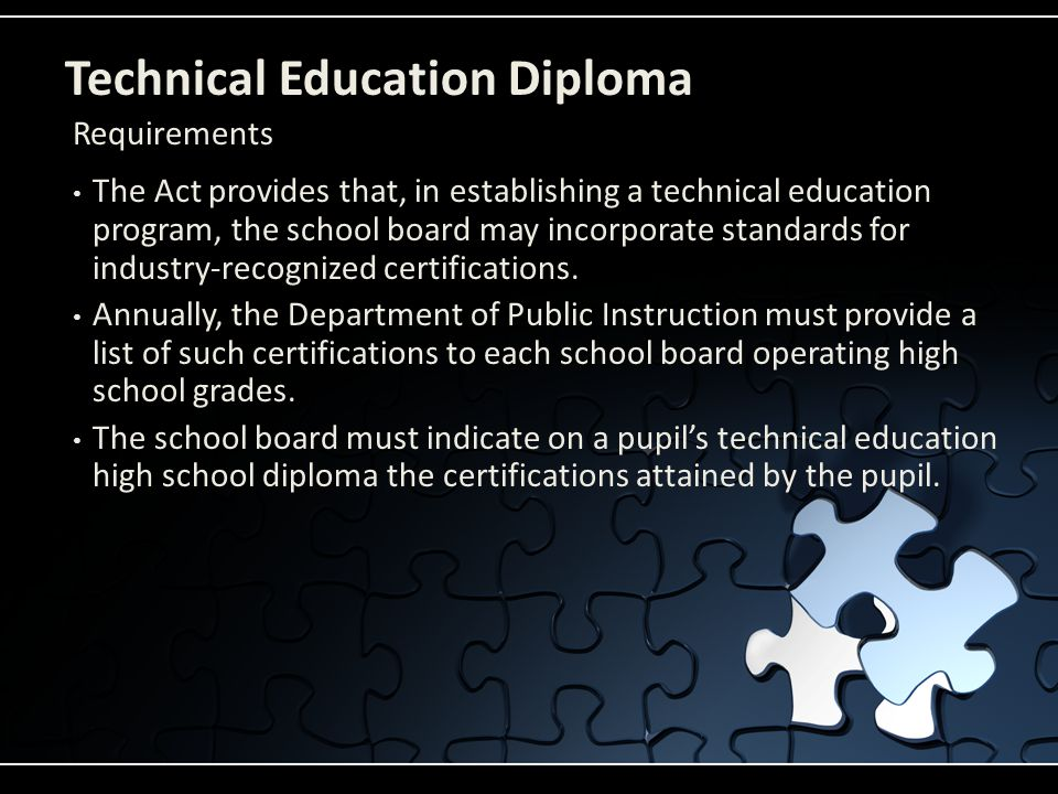 Technical Education Diploma The Act provides that, in establishing a technical education program, the school board may incorporate standards for industry-recognized certifications.