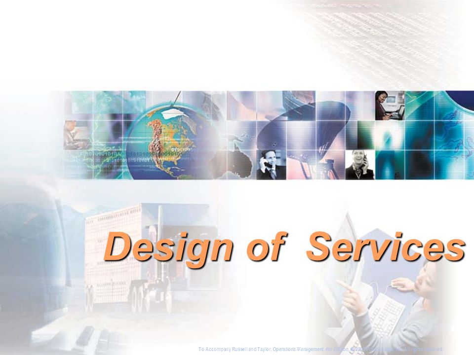 Design of Services To Accompany Russell and Taylor, Operations Management, 4th Edition,  2003 Prentice-Hall, Inc.