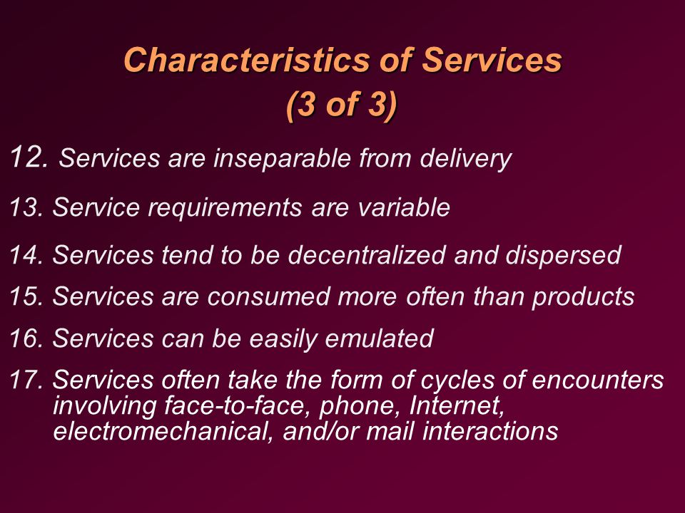 Characteristics of Services (3 of 3) 12. Services are inseparable from delivery 13.