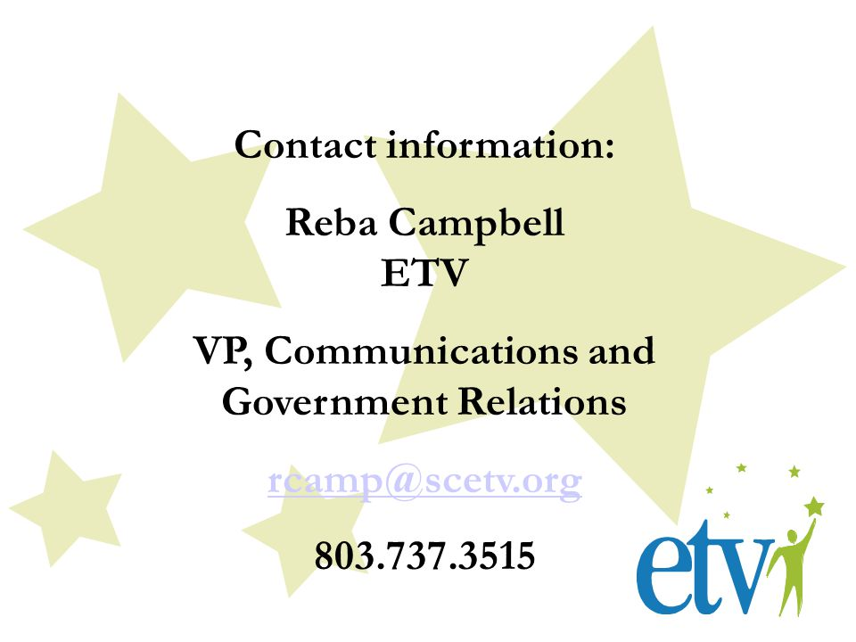 Contact information: Reba Campbell ETV VP, Communications and Government Relations rcamp@scetv.org 803.737.3515