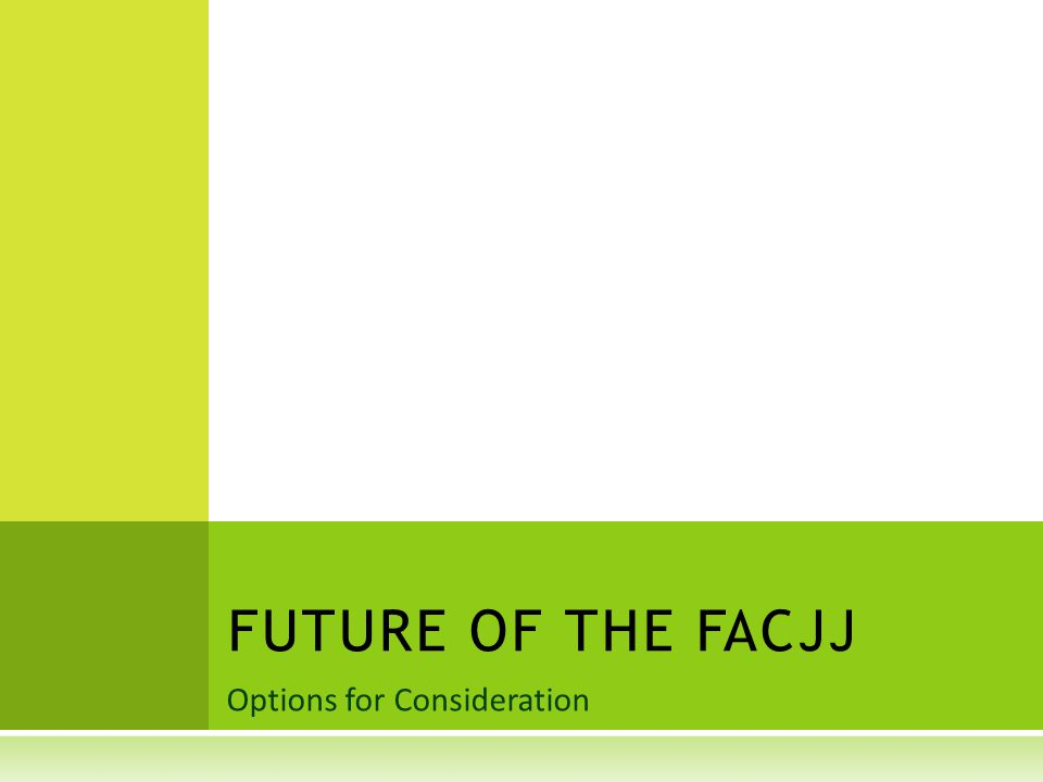 Options for Consideration FUTURE OF THE FACJJ