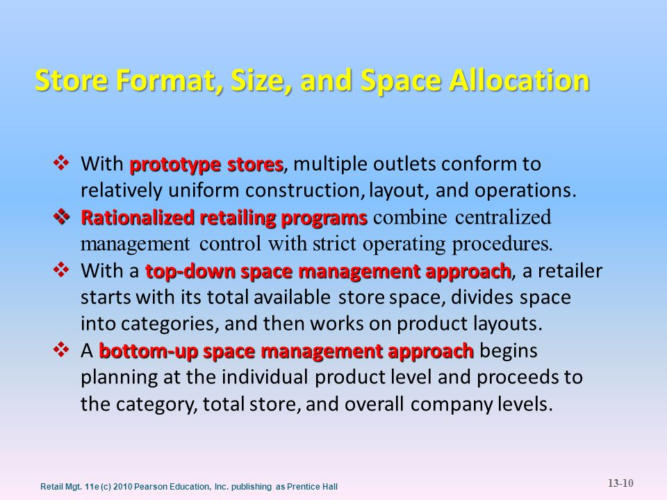 13-10 Retail Mgt. 11e (c) 2010 Pearson Education, Inc. publishing as Prentice Hall prototype stores  With prototype stores, multiple outlets conform