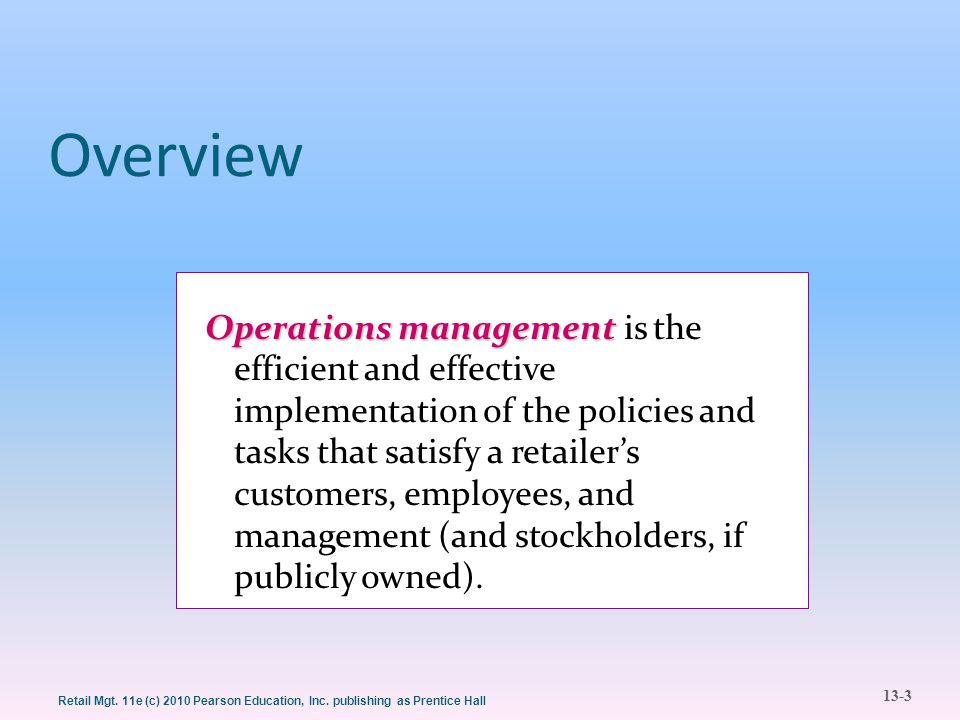 13-3 Retail Mgt. 11e (c) 2010 Pearson Education, Inc. publishing as Prentice Hall Overview Operations management Operations management is the efficien