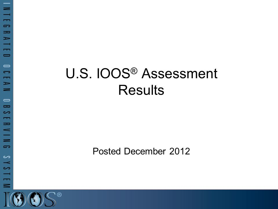 U.S. IOOS ® Assessment Results Posted December 2012
