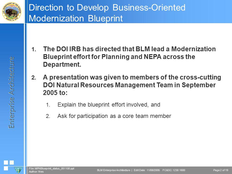 Page 3 of 19 File: MPNBlueprint_status_051108.ppt Author: fries BLM Enterprise Architecture | Edit Date: 11/08/2005 FC&SC: 1230 1600 DOI IRB Blueprint Decision