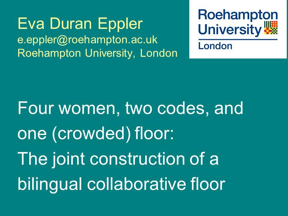 Eva Duran Eppler e.eppler@roehampton.ac.uk Roehampton University, London Four women, two codes, and one (crowded) floor: The joint construction of a b
