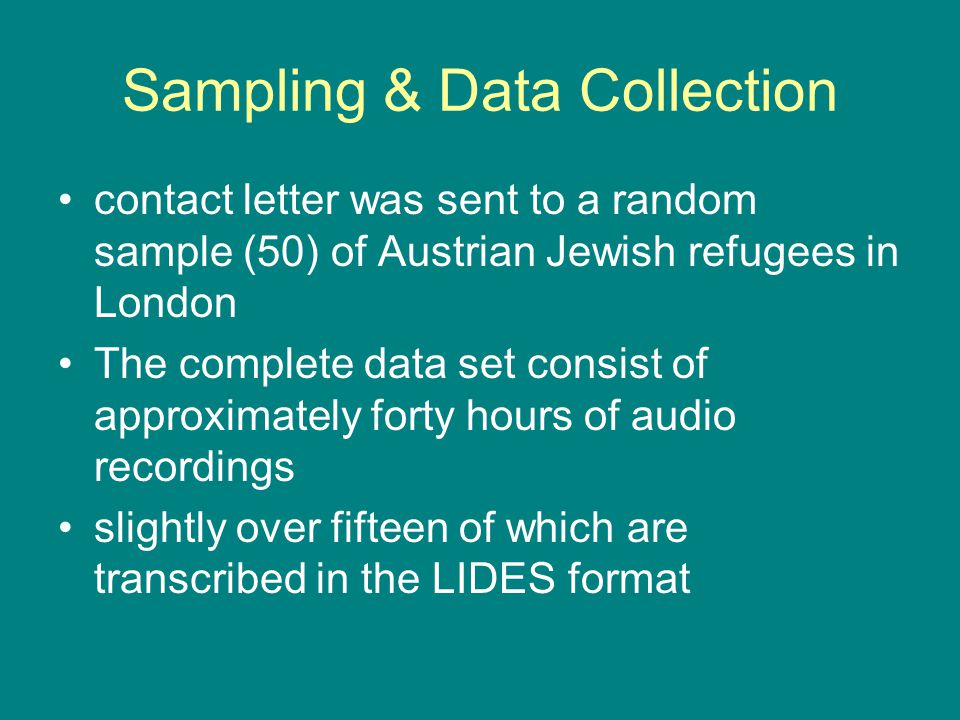 Sampling & Data Collection contact letter was sent to a random sample (50) of Austrian Jewish refugees in London The complete data set consist of appr