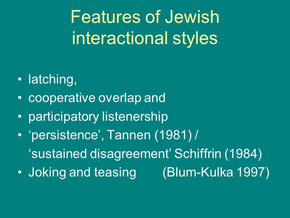 Features of Jewish interactional styles latching, cooperative overlap and participatory listenership 'persistence', Tannen (1981) / 'sustained disagre