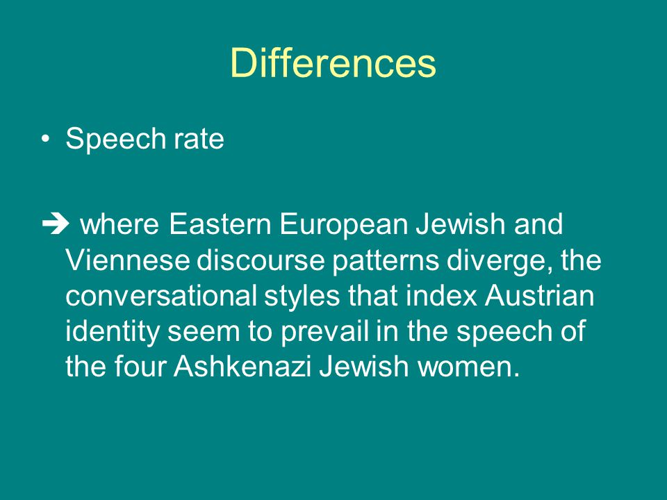 Differences Speech rate  where Eastern European Jewish and Viennese discourse patterns diverge, the conversational styles that index Austrian identit
