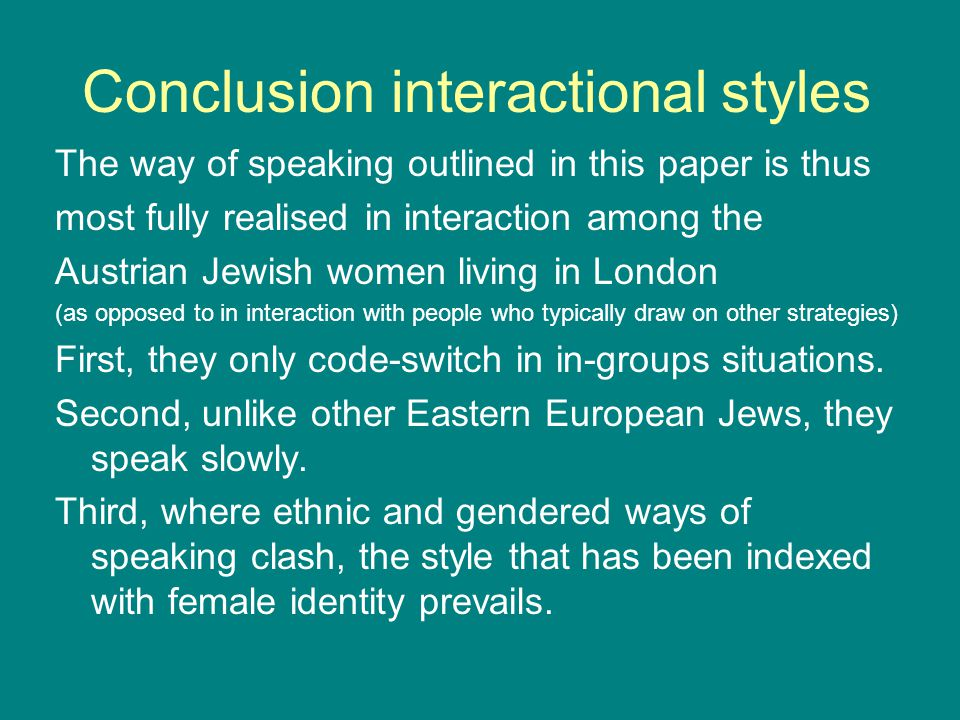 Conclusion interactional styles The way of speaking outlined in this paper is thus most fully realised in interaction among the Austrian Jewish women