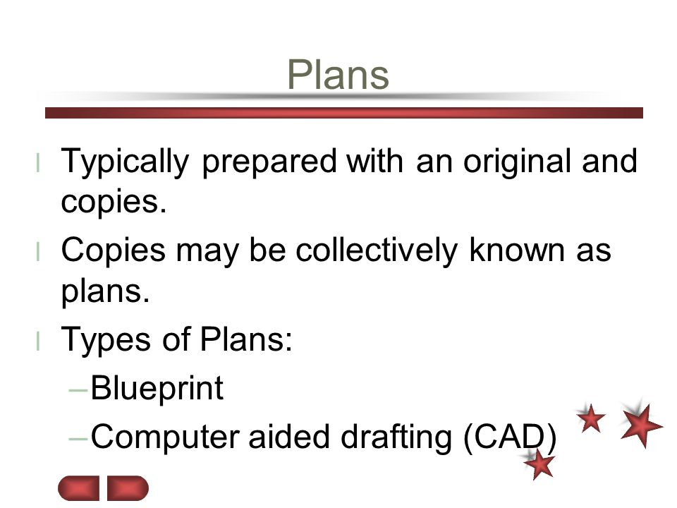 Plans l Typically prepared with an original and copies. l Copies may be collectively known as plans. l Types of Plans: –Blueprint –Computer aided draf