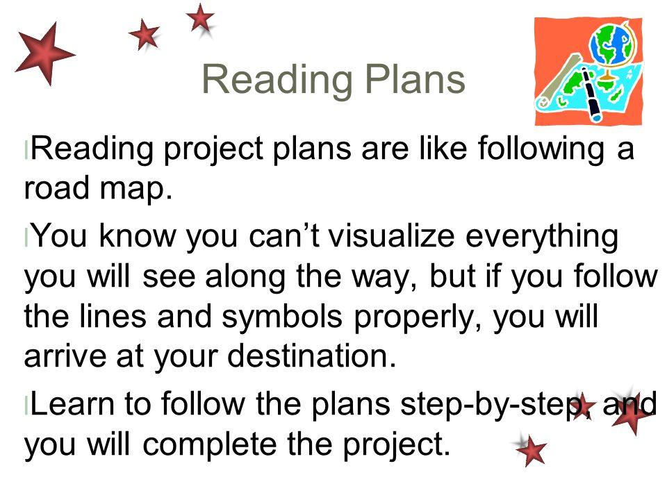 Reading Plans l Reading project plans are like following a road map. l You know you can't visualize everything you will see along the way, but if you