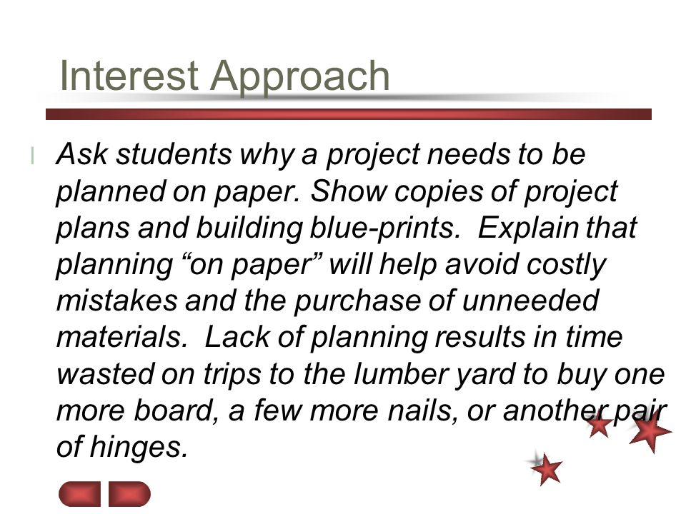 Interest Approach l Ask students why a project needs to be planned on paper. Show copies of project plans and building blue-prints. Explain that plann
