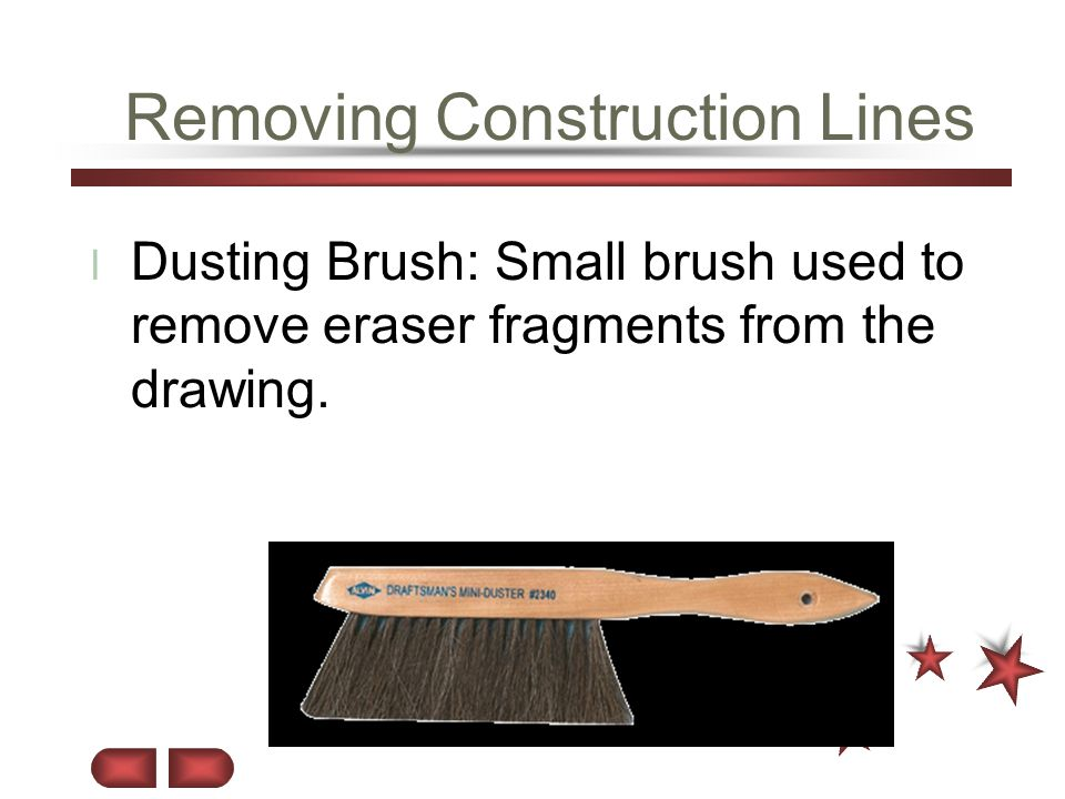 Removing Construction Lines l Dusting Brush: Small brush used to remove eraser fragments from the drawing.