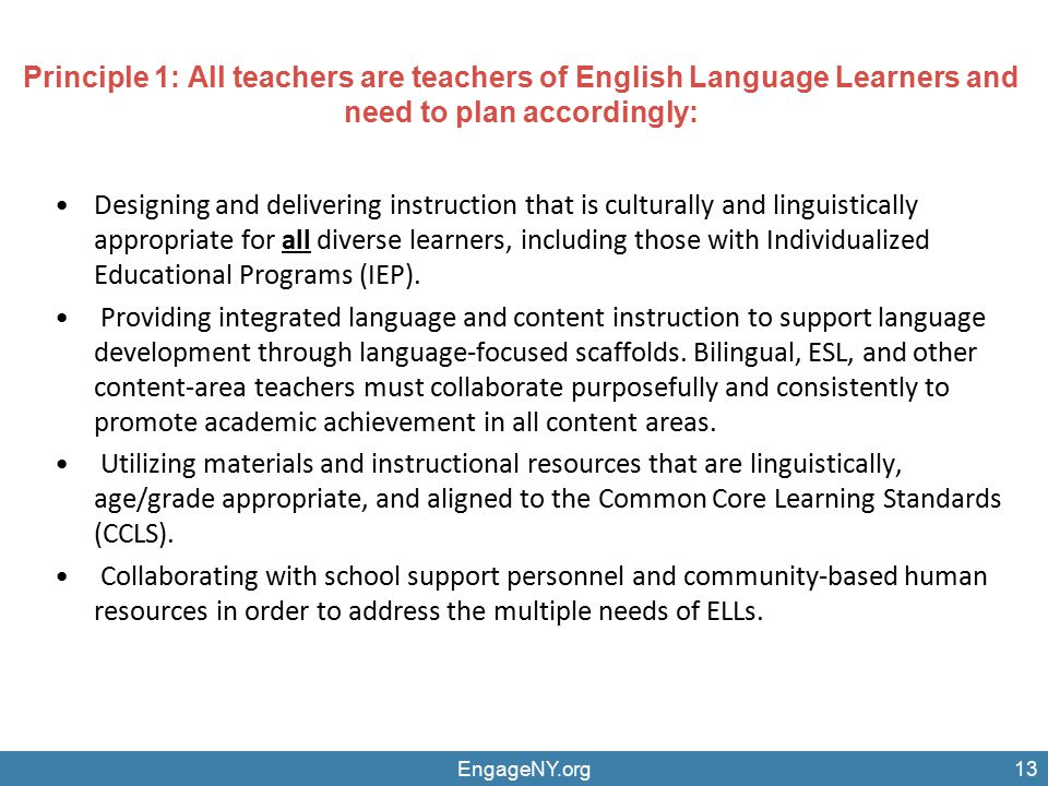 Principle 1: All teachers are teachers of English Language Learners and need to plan accordingly: Designing and delivering instruction that is culturally and linguistically appropriate for all diverse learners, including those with Individualized Educational Programs (IEP).