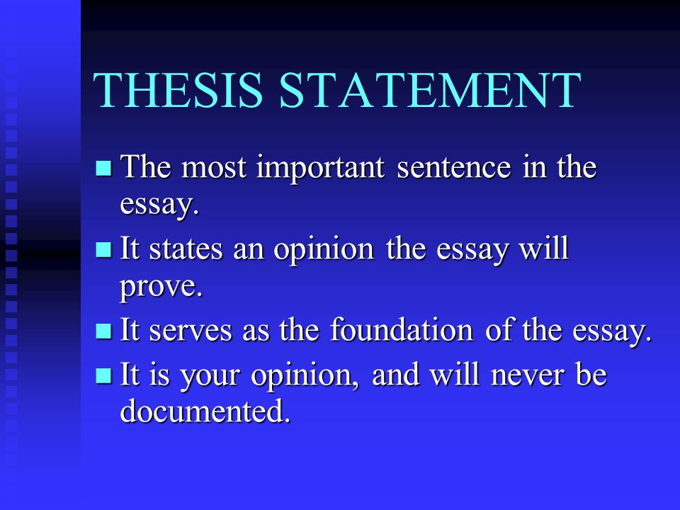 THESIS STATEMENT The most important sentence in the essay. The most important sentence in the essay. It states an opinion the essay will prove. It sta