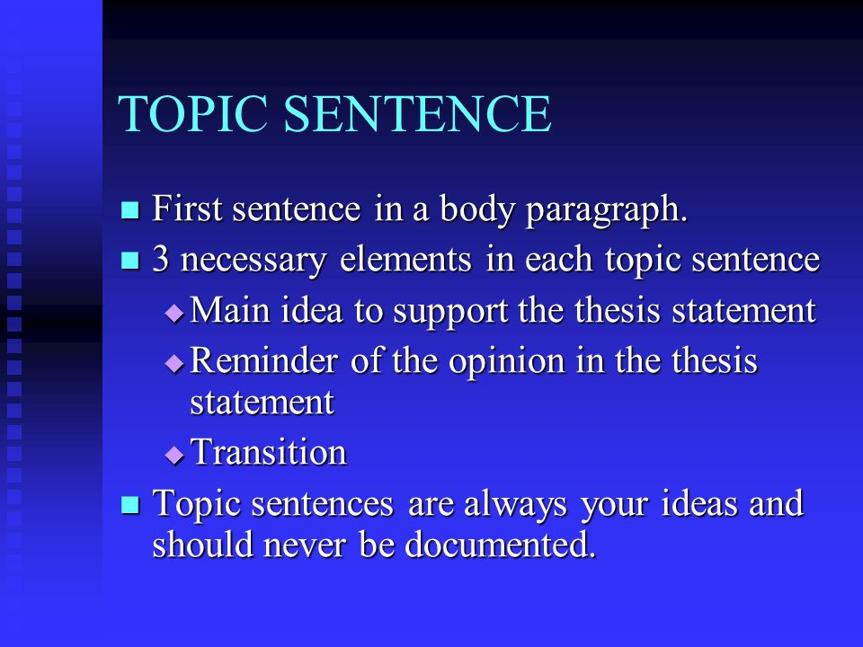TOPIC SENTENCE First sentence in a body paragraph. First sentence in a body paragraph. 3 necessary elements in each topic sentence 3 necessary element