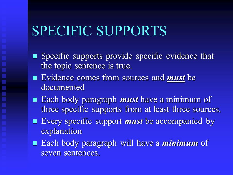 SPECIFIC SUPPORTS Specific supports provide specific evidence that the topic sentence is true. Specific supports provide specific evidence that the to