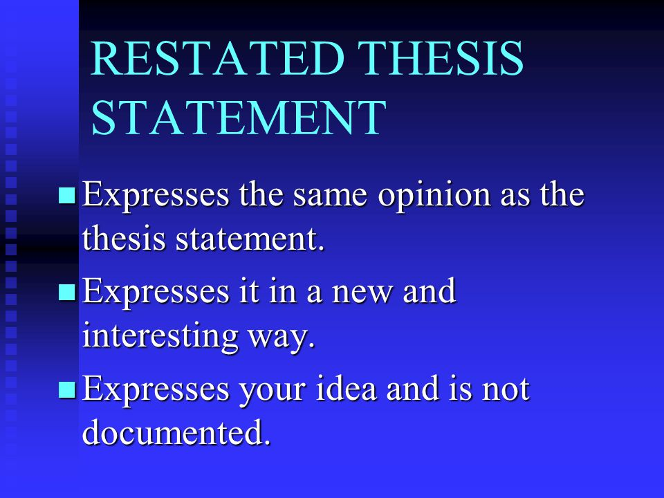 RESTATED THESIS STATEMENT Expresses the same opinion as the thesis statement. Expresses the same opinion as the thesis statement. Expresses it in a ne