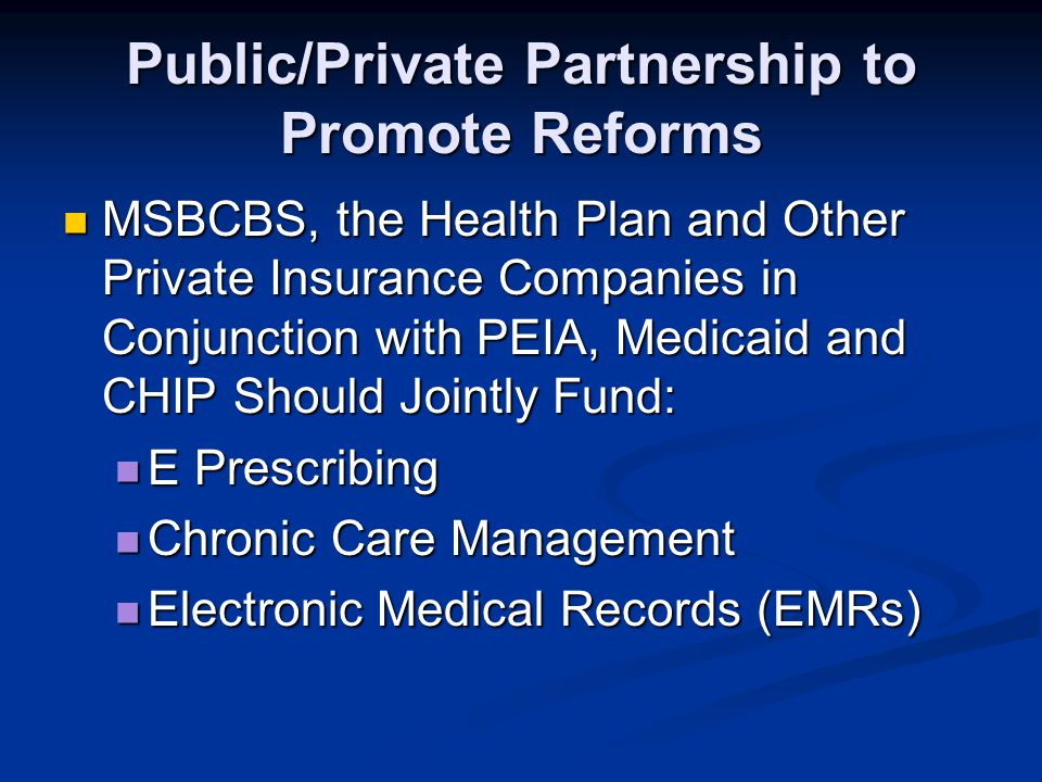 Public/Private Partnership to Promote Reforms MSBCBS, the Health Plan and Other Private Insurance Companies in Conjunction with PEIA, Medicaid and CHI