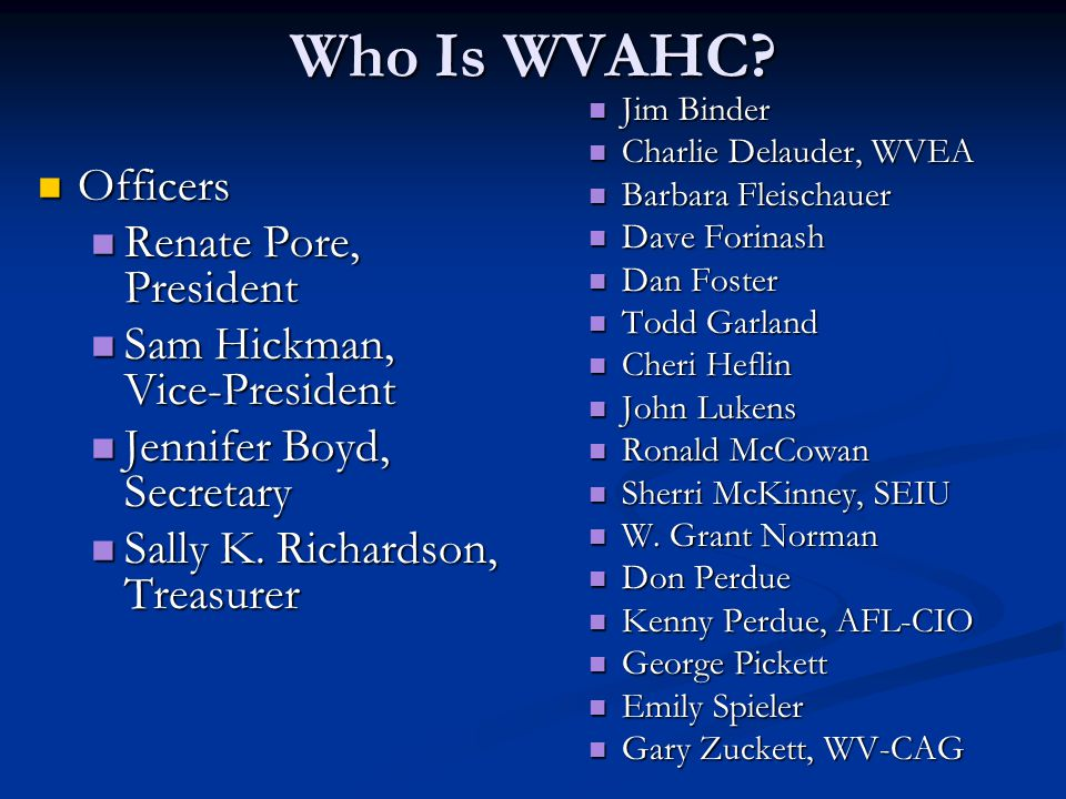 Who Is WVAHC? Officers Officers Renate Pore, President Renate Pore, President Sam Hickman, Vice-President Sam Hickman, Vice-President Jennifer Boyd, S