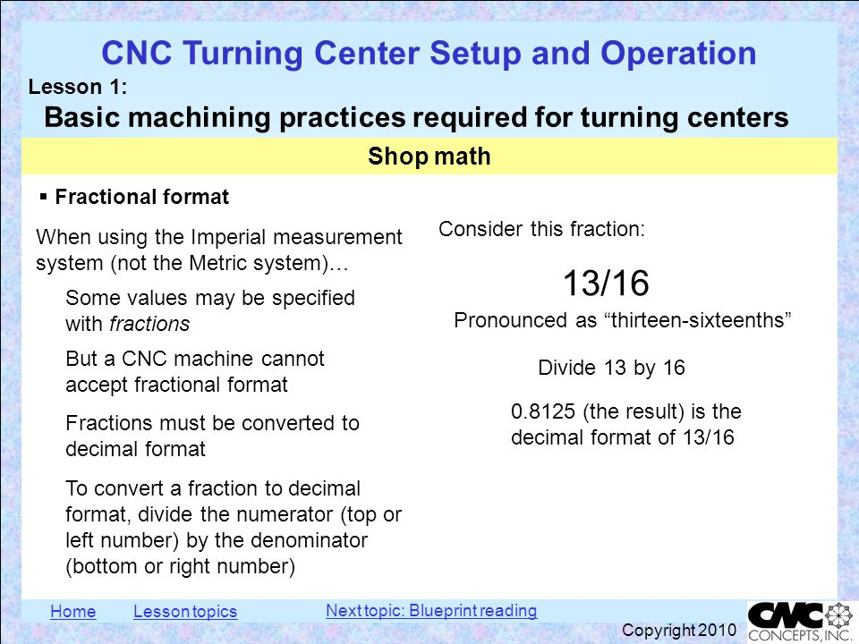 HomeLesson topics CNC Turning Center Setup and Operation Lesson 1: Basic machining practices required for turning centers Copyright 2010  Fractional