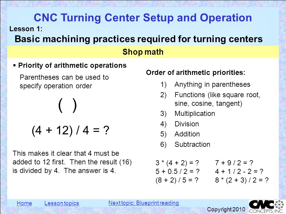 HomeLesson topics CNC Turning Center Setup and Operation Lesson 1: Basic machining practices required for turning centers Copyright 2010  Using a formula A formula is an arithmetic expression that contains variables rpm = 3.82 * sfm / tool diameter  rpm represents spindle revolutions-per-minute  sfm represents speed in surface- feet-per-minute  tool diameter represents the diameter of the cutting tool With this formula, consider this situation: You need to drill a 0.5 in diameter hole and the cutting tool manufacturer recommends 80 surface feet per minute.