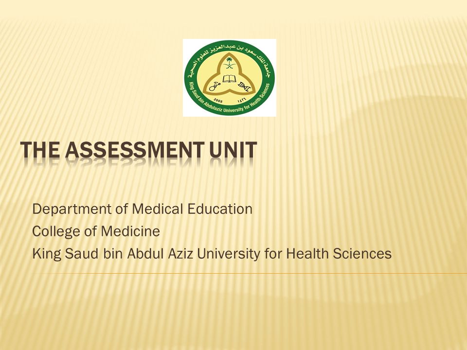  The Assessment Unit is committed to working within the regulations and provisions of both of the following:  Policies and Procedures of the College of Medicine Assessment Unit.